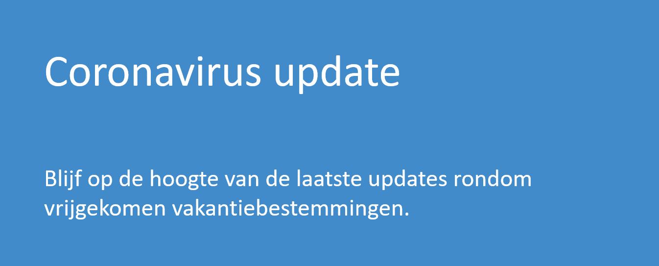 Coronavirus Update. Blijft op de hoogte van de laatste updates rondom vrijgekomen vakantiebestemmingen.